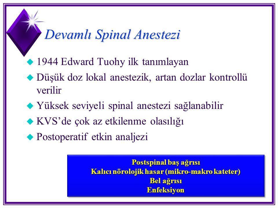 Devamlı Spinal Anestezi u 1944 Edward Tuohy ilk tanımlayan u Düşük doz lokal anestezik, artan dozlar kontrollü verilir u Yüksek seviyeli spinal aneste