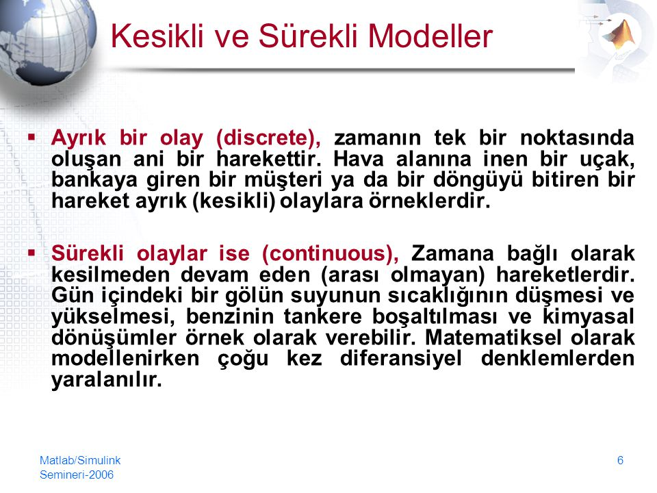 Matlab/Simulink Semineri-2006 7 Statik ve Dinamik Modeller  Statik model, zamandan etkilenmeyen modellerdir.