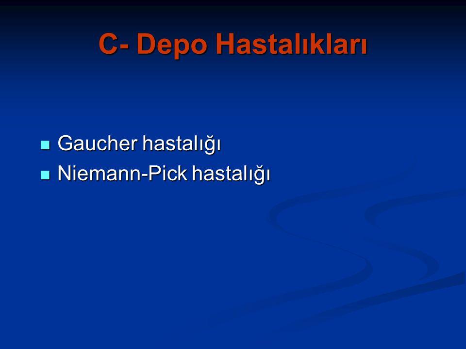 C- Depo Hastalıkları Gaucher hastalığı Gaucher hastalığı Niemann-Pick hastalığı Niemann-Pick hastalığı