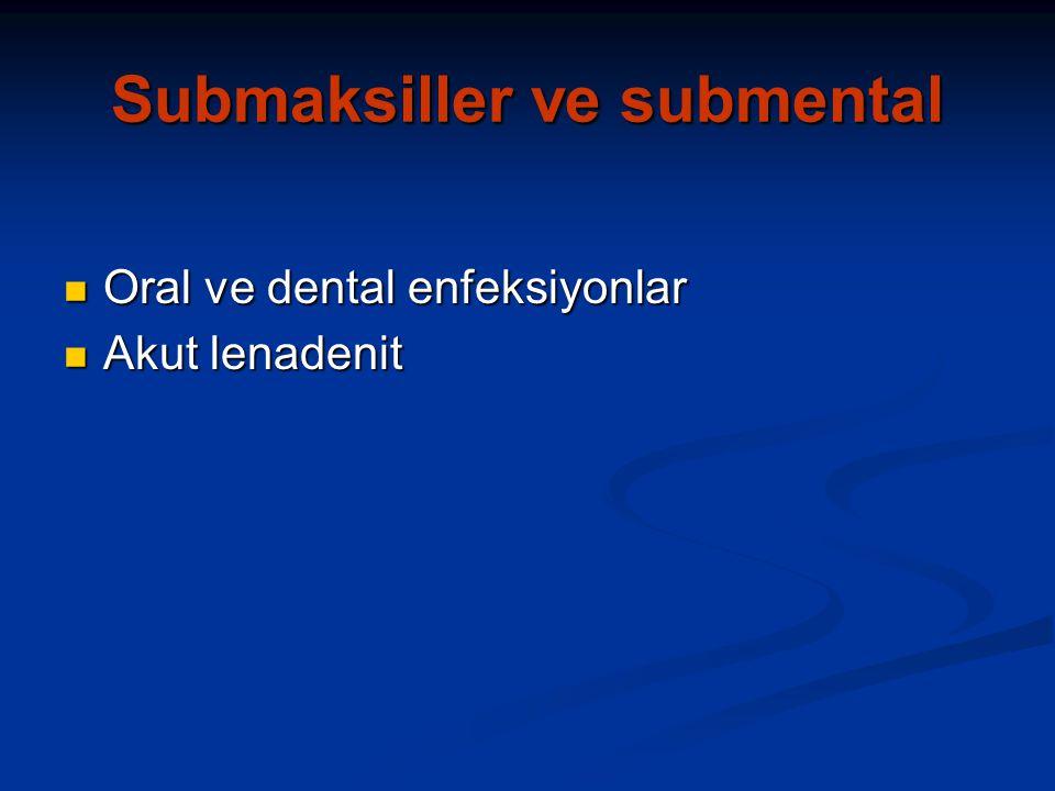 Submaksiller ve submental Oral ve dental enfeksiyonlar Oral ve dental enfeksiyonlar Akut lenadenit Akut lenadenit