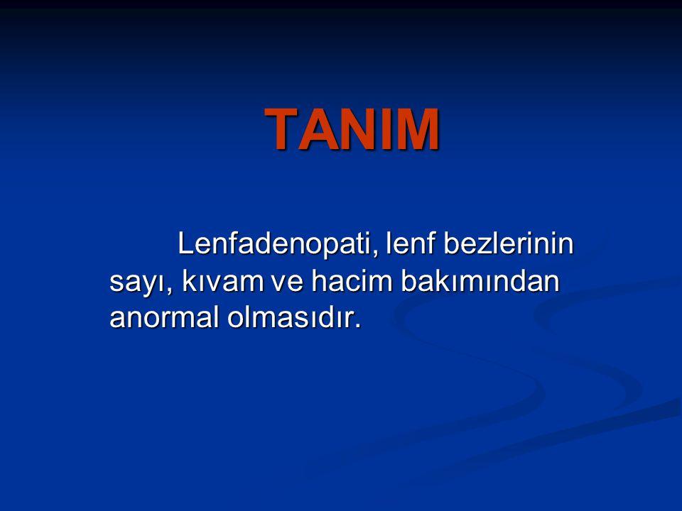 TANIM Lenfadenopati, lenf bezlerinin sayı, kıvam ve hacim bakımından anormal olmasıdır.