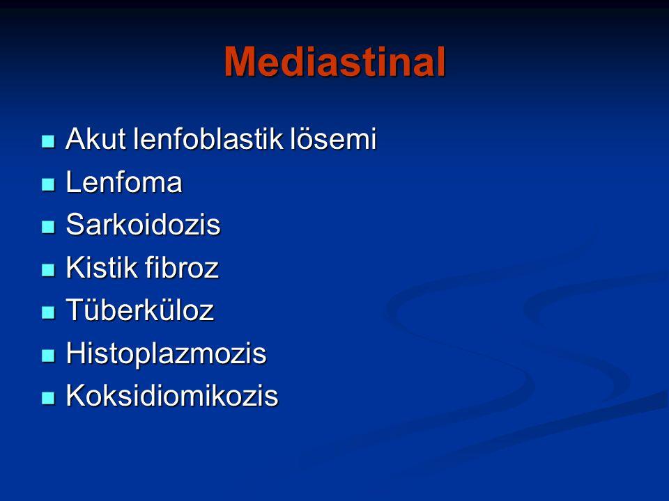Mediastinal Akut lenfoblastik lösemi Akut lenfoblastik lösemi Lenfoma Lenfoma Sarkoidozis Sarkoidozis Kistik fibroz Kistik fibroz Tüberküloz Tüberküloz Histoplazmozis Histoplazmozis Koksidiomikozis Koksidiomikozis