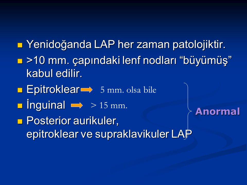 Yenidoğanda LAP her zaman patolojiktir.Yenidoğanda LAP her zaman patolojiktir.