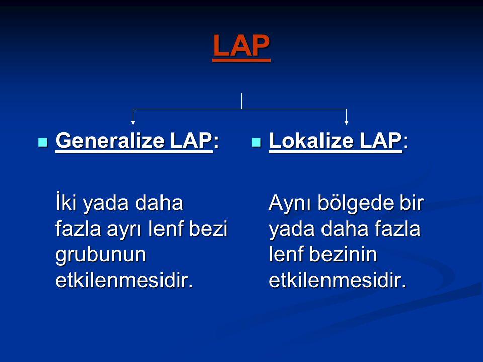 LAP Generalize LAP: Generalize LAP: İki yada daha fazla ayrı lenf bezi grubunun etkilenmesidir.