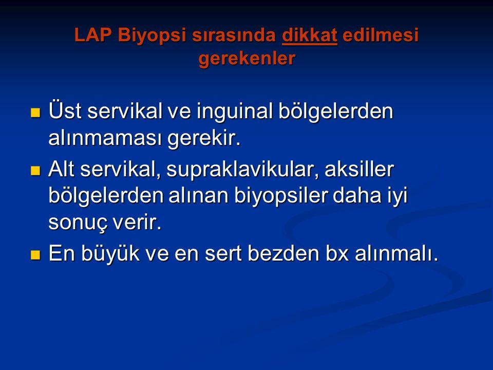 LAP Biyopsi sırasında dikkat edilmesi gerekenler Üst servikal ve inguinal bölgelerden alınmaması gerekir.