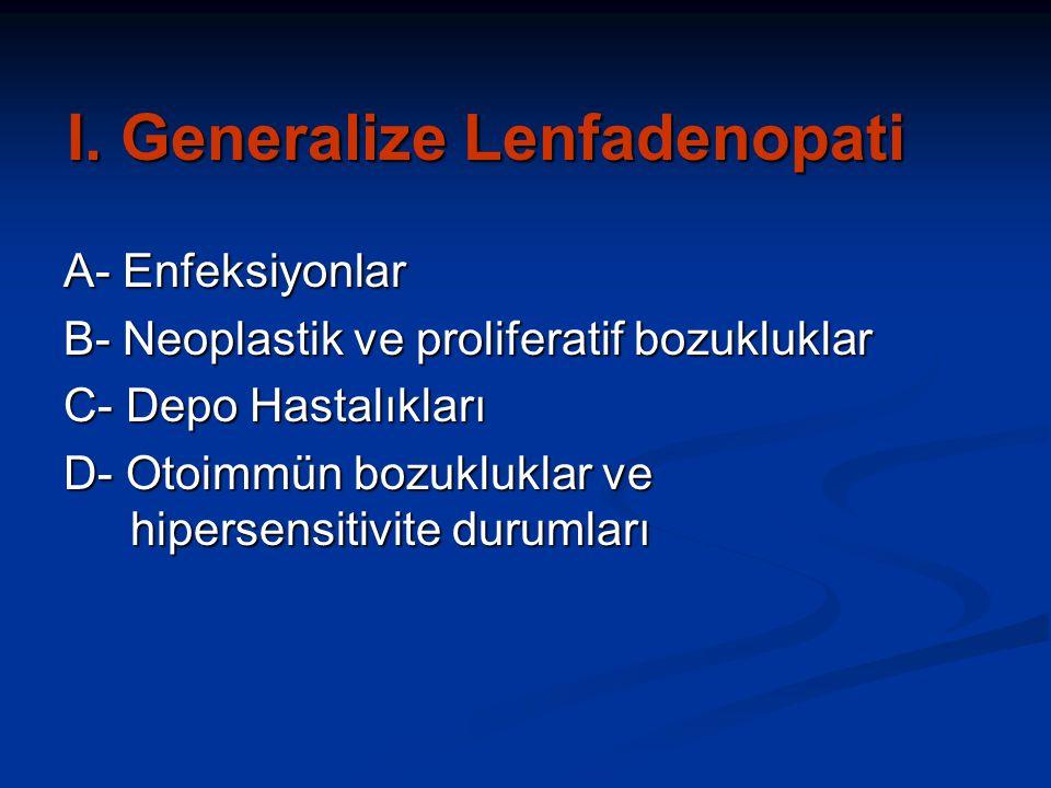 I. Generalize Lenfadenopati A- Enfeksiyonlar B- Neoplastik ve proliferatif bozukluklar C- Depo Hastalıkları D- Otoimmün bozukluklar ve hipersensitivit