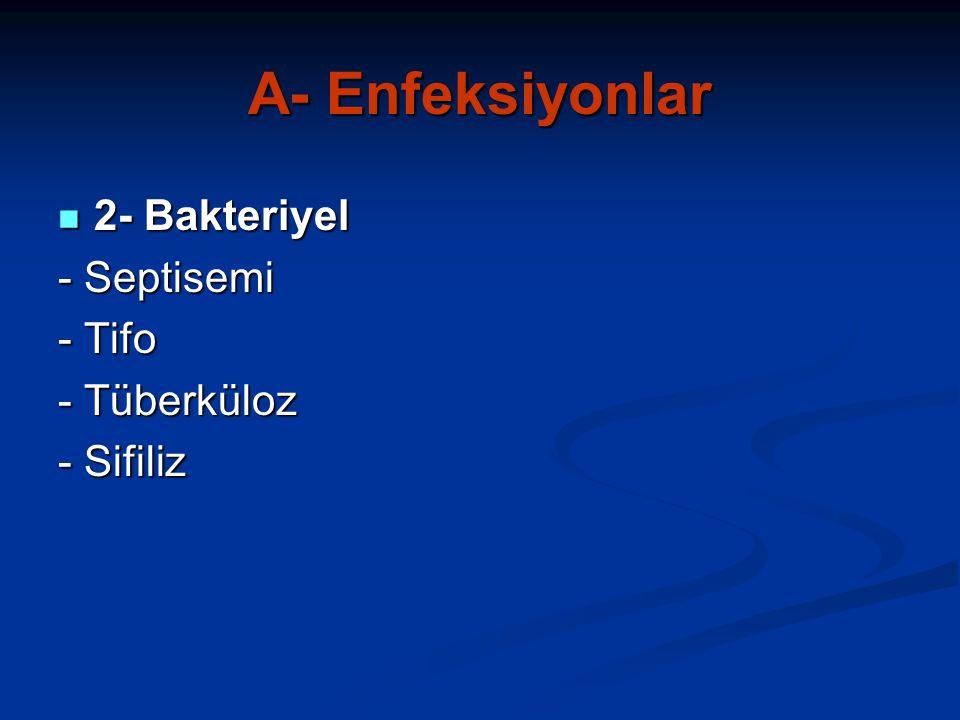 A- Enfeksiyonlar 2- Bakteriyel 2- Bakteriyel - Septisemi - Tifo - Tüberküloz - Sifiliz