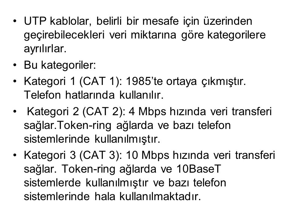 UTP kablolar, belirli bir mesafe için üzerinden geçirebilecekleri veri miktarına göre kategorilere ayrılırlar. Bu kategoriler: Kategori 1 (CAT 1): 198