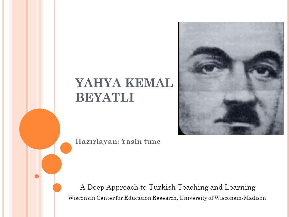 HAYATı Türk edebiyatının en önemli şair ve yazarlarından birisi olan Yahya Kemal 1884'te Üsküp'te doğdu.