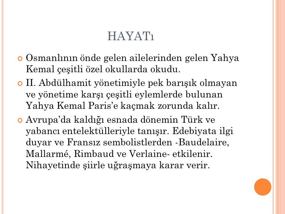 HAYATı Osmanlının önde gelen ailelerinden gelen Yahya Kemal çeşitli özel okullarda okudu. II. Abdülhamit yönetimiyle pek barışık olmayan ve yönetime k