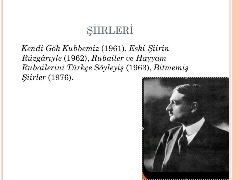ŞİİRLERİ Kendi Gök Kubbemiz (1961), Eski Şiirin Rüzgârıyle (1962), Rubailer ve Hayyam Rubailerini Türkçe Söyleyiş (1963), Bitmemiş Şiirler (1976).