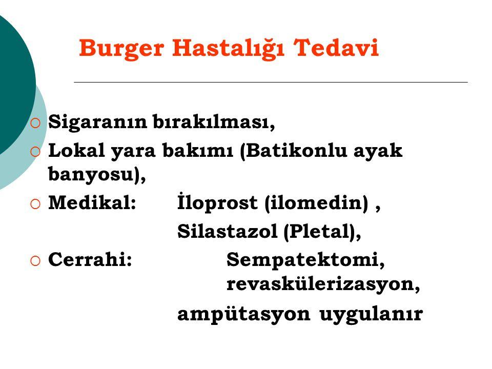 Burger Hastalığı Tedavi  Sigaranın bırakılması,  Lokal yara bakımı (Batikonlu ayak banyosu),  Medikal:İloprost (ilomedin), Silastazol (Pletal),  C