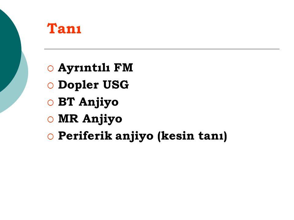 Tanı  Ayrıntılı FM  Dopler USG  BT Anjiyo  MR Anjiyo  Periferik anjiyo (kesin tanı) 