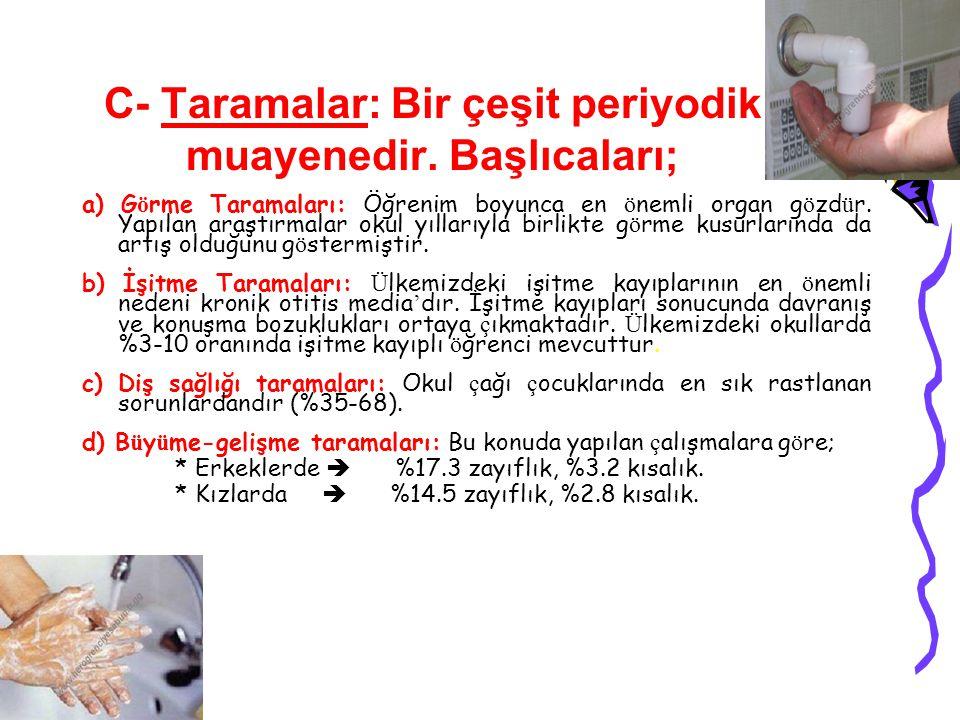 C- Taramalar: Bir çeşit periyodik muayenedir. Başlıcaları; a) G ö rme Taramaları: Öğrenim boyunca en ö nemli organ g ö zd ü r. Yapılan araştırmalar ok