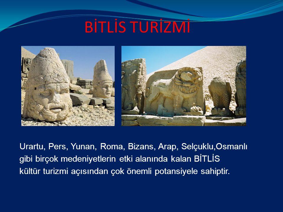 BİTLİS TURİZMİ Urartu, Pers, Yunan, Roma, Bizans, Arap, Selçuklu,Osmanlı gibi birçok medeniyetlerin etki alanında kalan BİTLİS kültür turizmi açısından çok önemli potansiyele sahiptir.