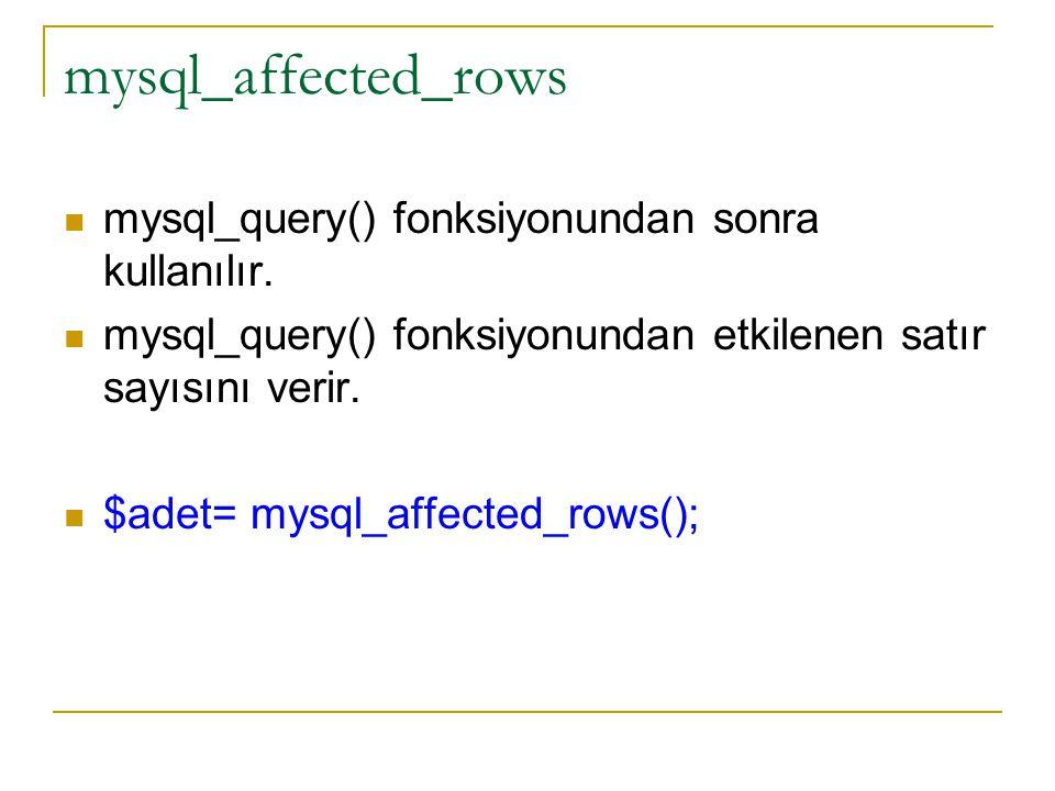 mysql_affected_rows mysql_query() fonksiyonundan sonra kullanılır. mysql_query() fonksiyonundan etkilenen satır sayısını verir. $adet= mysql_affected_
