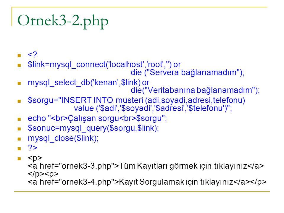 Ornek3-2.php <? $link=mysql_connect('localhost','root','') or die (