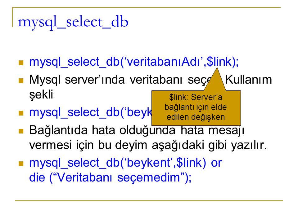 mysql_select_db mysql_select_db('veritabanıAdı',$link); Mysql server'ında veritabanı seçer. Kullanım şekli mysql_select_db('beykent',$link); Bağlantıd
