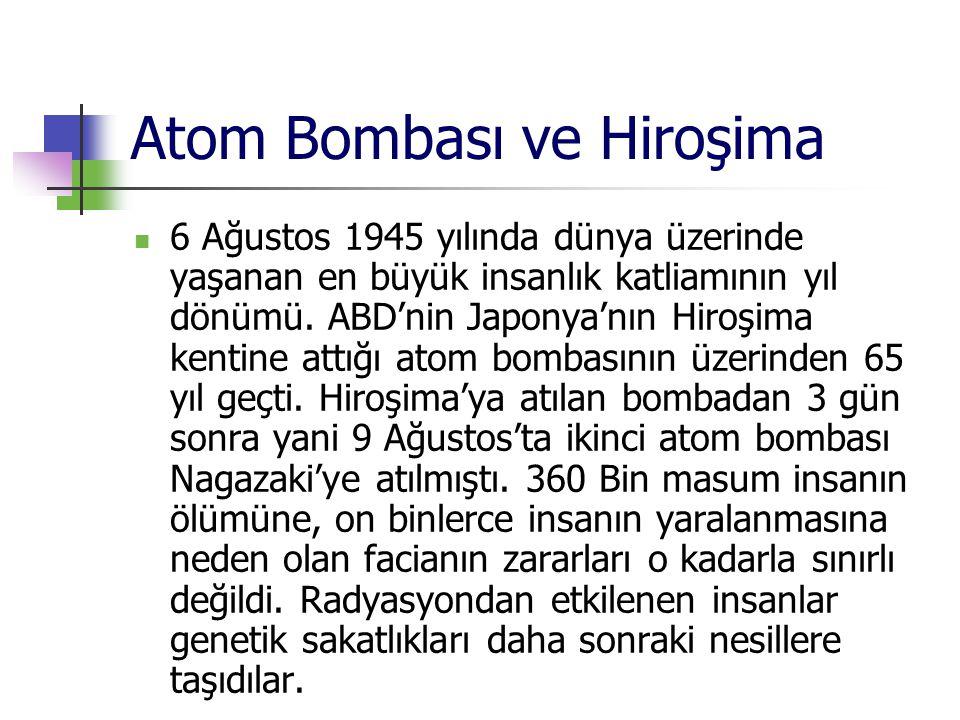 Atom Bombası ve Hiroşima 6 Ağustos 1945 yılında dünya üzerinde yaşanan en büyük insanlık katliamının yıl dönümü. ABD'nin Japonya'nın Hiroşima kentine