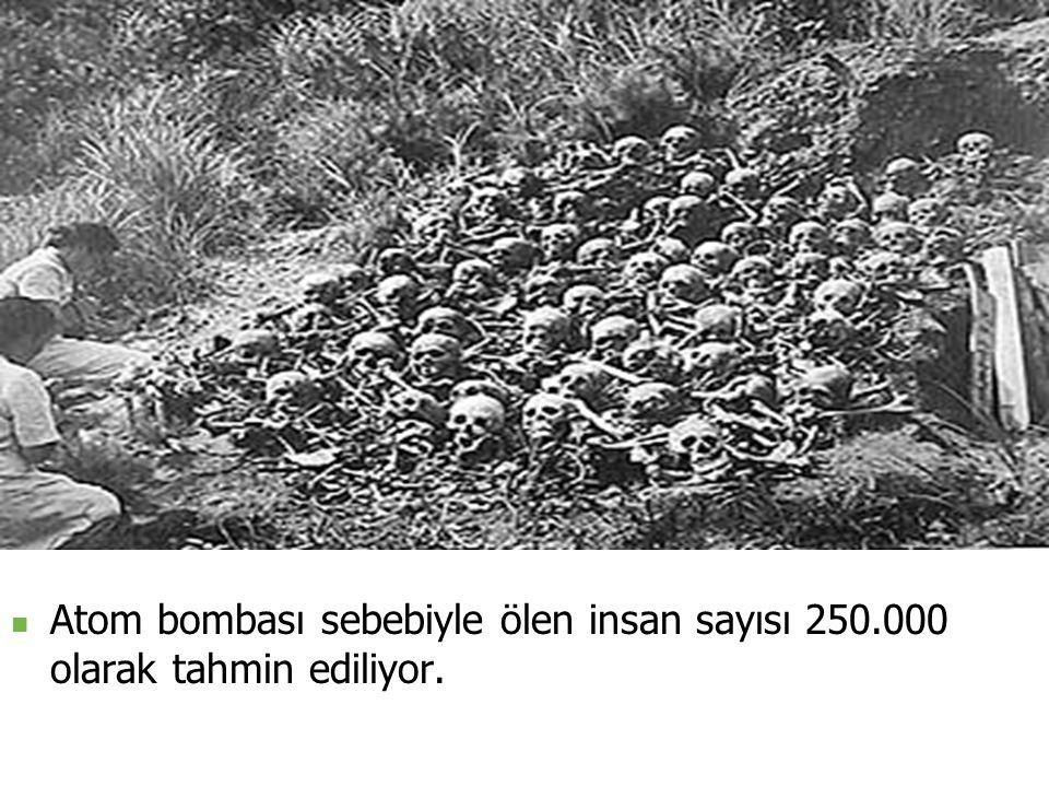 Atom bombası sebebiyle ölen insan sayısı 250.000 olarak tahmin ediliyor.