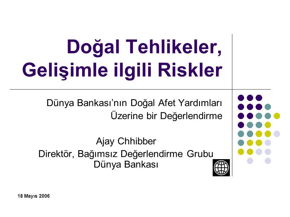 Doğal Tehlikeler, Gelişimle ilgili Riskler Dünya Bankası'nın Doğal Afet Yardımları Üzerine bir Değerlendirme Ajay Chhibber Direktör, Bağımsız Değerlen