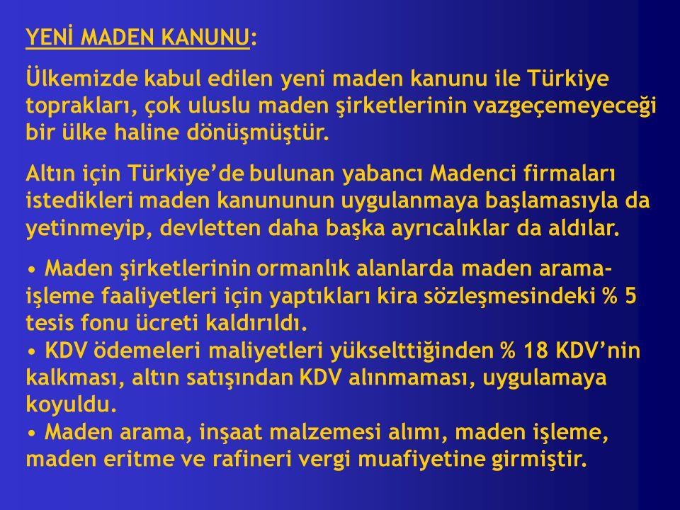 YENİ MADEN KANUNU: Ülkemizde kabul edilen yeni maden kanunu ile Türkiye toprakları, çok uluslu maden şirketlerinin vazgeçemeyeceği bir ülke haline dön