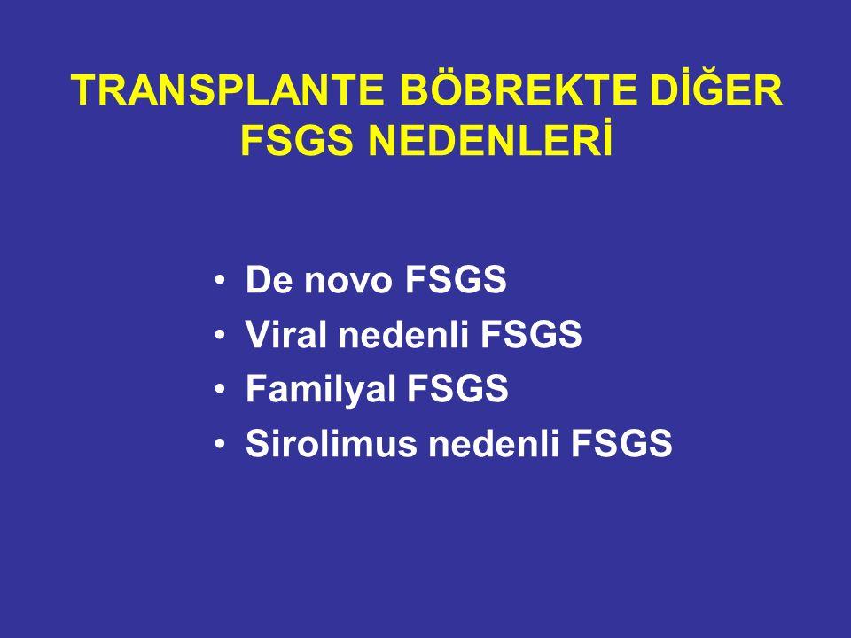 TRANSPLANTE BÖBREKTE DİĞER FSGS NEDENLERİ De novo FSGS Viral nedenli FSGS Familyal FSGS Sirolimus nedenli FSGS