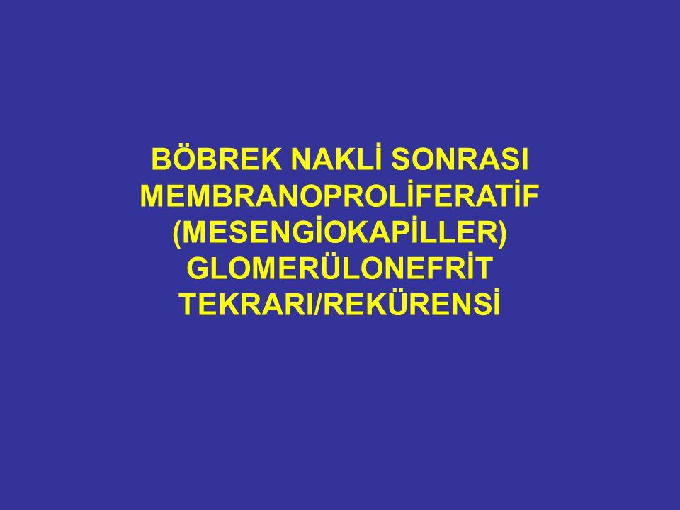 BÖBREK NAKLİ SONRASI MEMBRANOPROLİFERATİF (MESENGİOKAPİLLER) GLOMERÜLONEFRİT TEKRARI/REKÜRENSİ