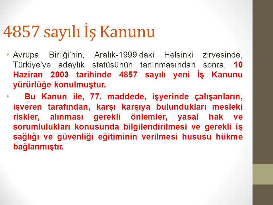 4857 sayılı İş Kanunu Avrupa Birliği'nin, Aralık-1999'daki Helsinki zirvesinde, Türkiye'ye adaylık statüsünün tanınmasından sonra, 10 Haziran 2003 tar