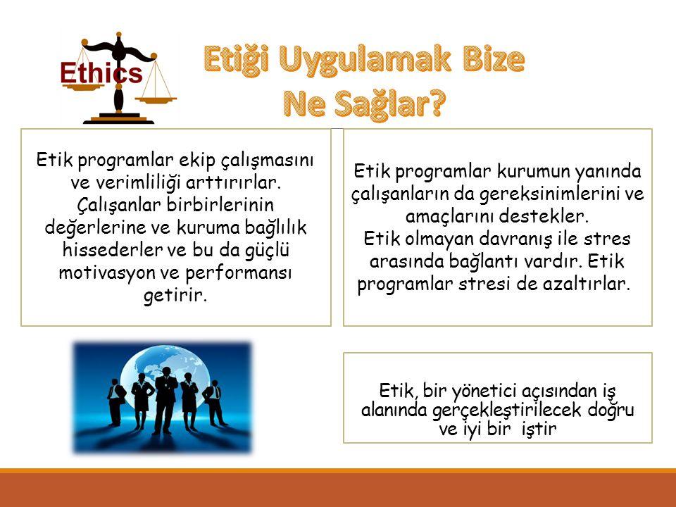 Etik, bir yönetici açısından iş alanında gerçekleştirilecek doğru ve iyi bir iştir Etik programlar kurumun yanında çalışanların da gereksinimlerini ve