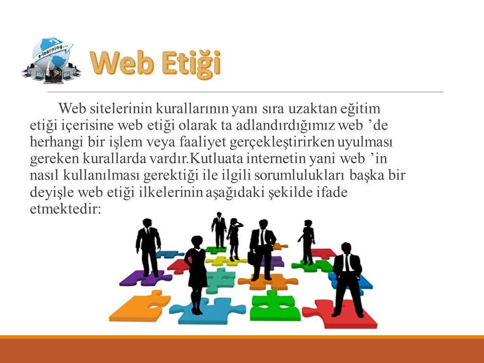 Web sitelerinin kurallarının yanı sıra uzaktan eğitim etiği içerisine web etiği olarak ta adlandırdığımız web 'de herhangi bir işlem veya faaliyet ger