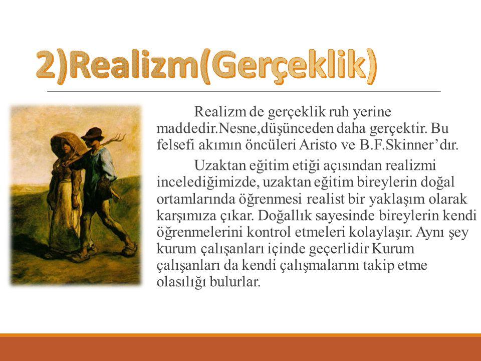 Realizm de gerçeklik ruh yerine maddedir.Nesne,düşünceden daha gerçektir. Bu felsefi akımın öncüleri Aristo ve B.F.Skinner'dır. Uzaktan eğitim etiği a