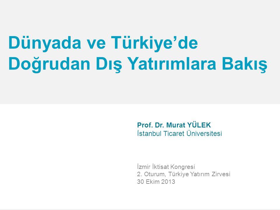 Dünyada ve Türkiye'de Doğrudan Dış Yatırımlara Bakış Prof. Dr. Murat YÜLEK İstanbul Ticaret Üniversitesi İzmir İktisat Kongresi 2. Oturum, Türkiye Yat
