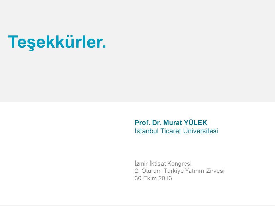 Teşekkürler. Prof. Dr. Murat YÜLEK İstanbul Ticaret Üniversitesi İzmir İktisat Kongresi 2. Oturum Türkiye Yatırım Zirvesi 30 Ekim 2013