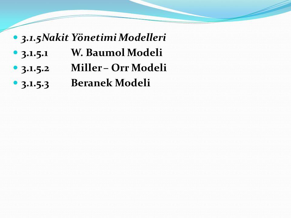 3.1.5Nakit Yönetimi Modelleri 3.1.5.1W. Baumol Modeli 3.1.5.2Miller – Orr Modeli 3.1.5.3Beranek Modeli