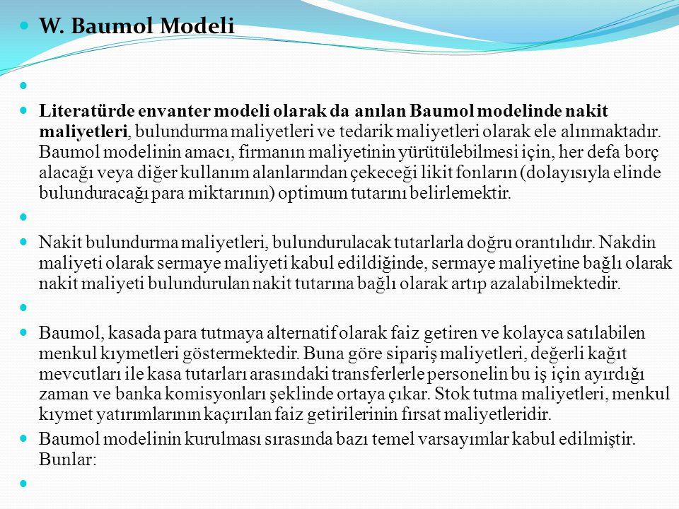 W. Baumol Modeli Literatürde envanter modeli olarak da anılan Baumol modelinde nakit maliyetleri, bulundurma maliyetleri ve tedarik maliyetleri olarak
