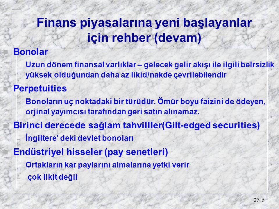23.6 Finans piyasalarına yeni başlayanlar için rehber (devam) n Bonolar – Uzun dönem finansal varlıklar – gelecek gelir akışı ile ilgili belrsizlik yü