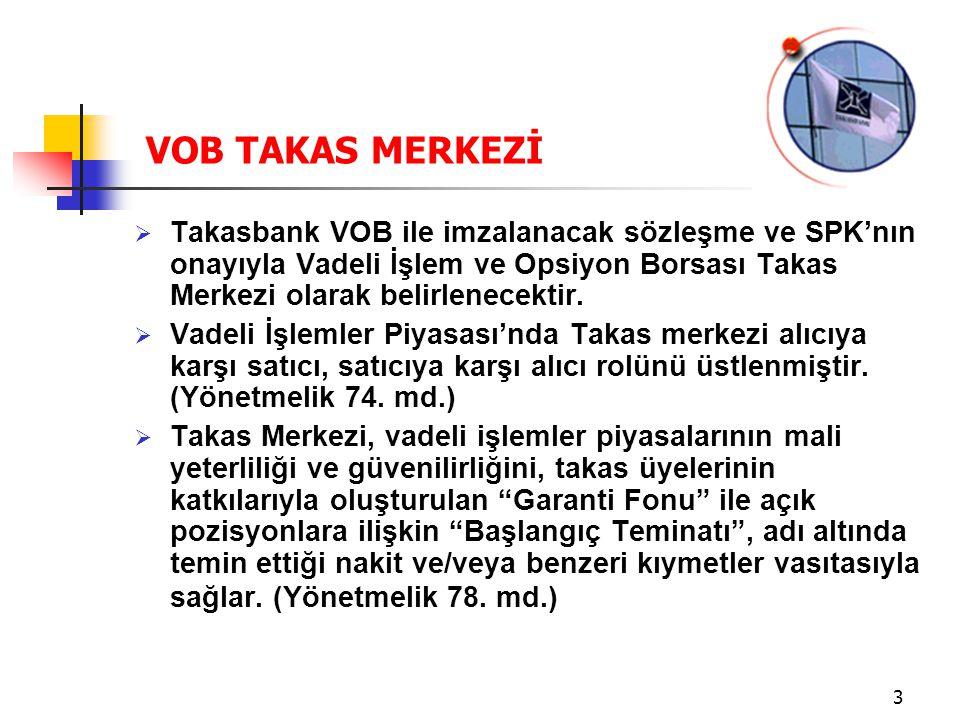 3  Takasbank VOB ile imzalanacak sözleşme ve SPK'nın onayıyla Vadeli İşlem ve Opsiyon Borsası Takas Merkezi olarak belirlenecektir.  Vadeli İşlemler