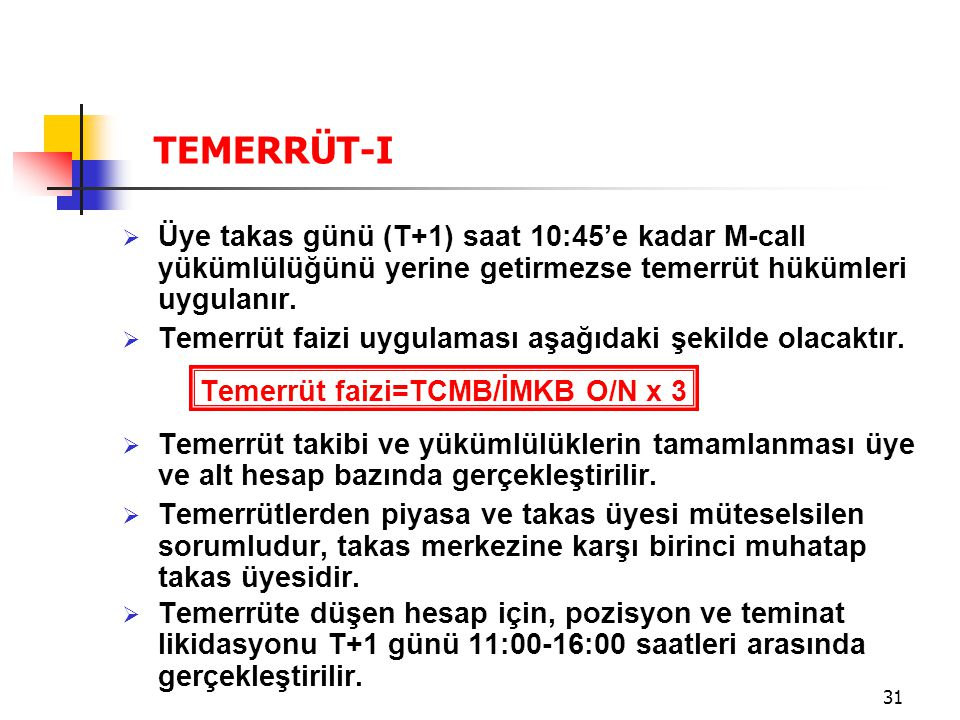 31  Üye takas günü (T+1) saat 10:45'e kadar M-call yükümlülüğünü yerine getirmezse temerrüt hükümleri uygulanır.  Temerrüt faizi uygulaması aşağıdak