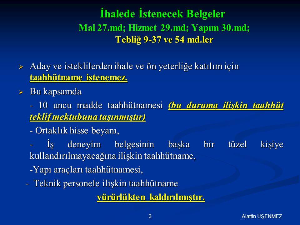 3 İhalede İstenecek Belgeler Mal 27.md; Hizmet 29.md; Yapım 30.md; Tebliğ 9-37 ve 54 md.ler  Aday ve isteklilerden ihale ve ön yeterliğe katılım için