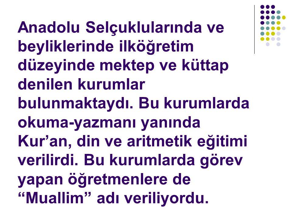 Anadolu Selçuklularında ve beyliklerinde ilköğretim düzeyinde mektep ve küttap denilen kurumlar bulunmaktaydı.