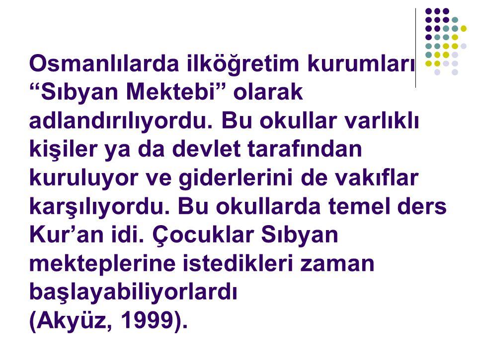 Osmanlılarda ilköğretim kurumları Sıbyan Mektebi olarak adlandırılıyordu.