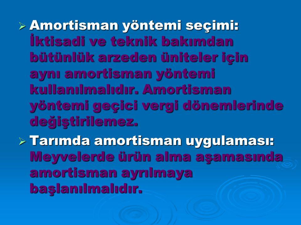  Amortisman yöntemi seçimi: İktisadi ve teknik bakımdan bütünlük arzeden üniteler için aynı amortisman yöntemi kullanılmalıdır.