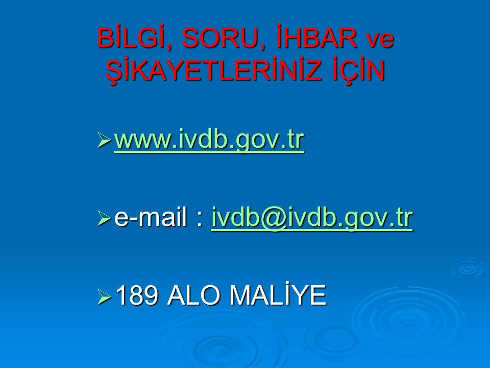 BİLGİ, SORU, İHBAR ve ŞİKAYETLERİNİZ İÇİN  www.ivdb.gov.tr www.ivdb.gov.tr  e-mail : ivdb@ivdb.gov.tr ivdb@ivdb.gov.tr  189 ALO MALİYE