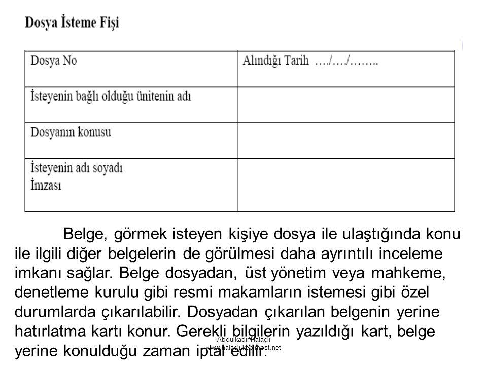 Abdulkadir Halaçlı www.halacli.kebirhost.net Belge, görmek isteyen kişiye dosya ile ulaştığında konu ile ilgili diğer belgelerin de görülmesi daha ayr