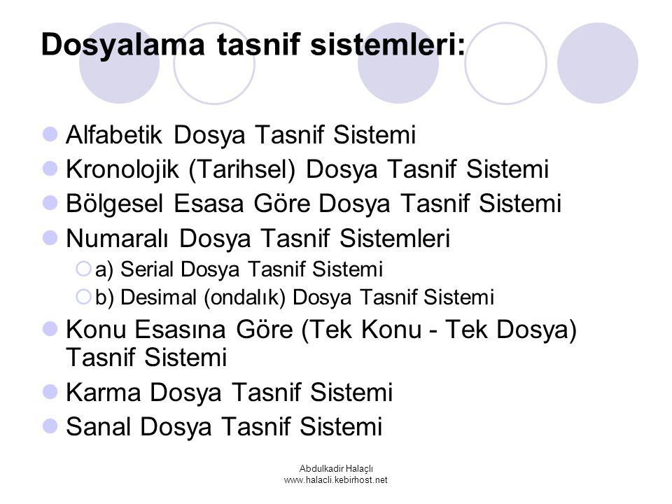 Abdulkadir Halaçlı www.halacli.kebirhost.net Dosyalama tasnif sistemleri: Alfabetik Dosya Tasnif Sistemi Kronolojik (Tarihsel) Dosya Tasnif Sistemi Bö