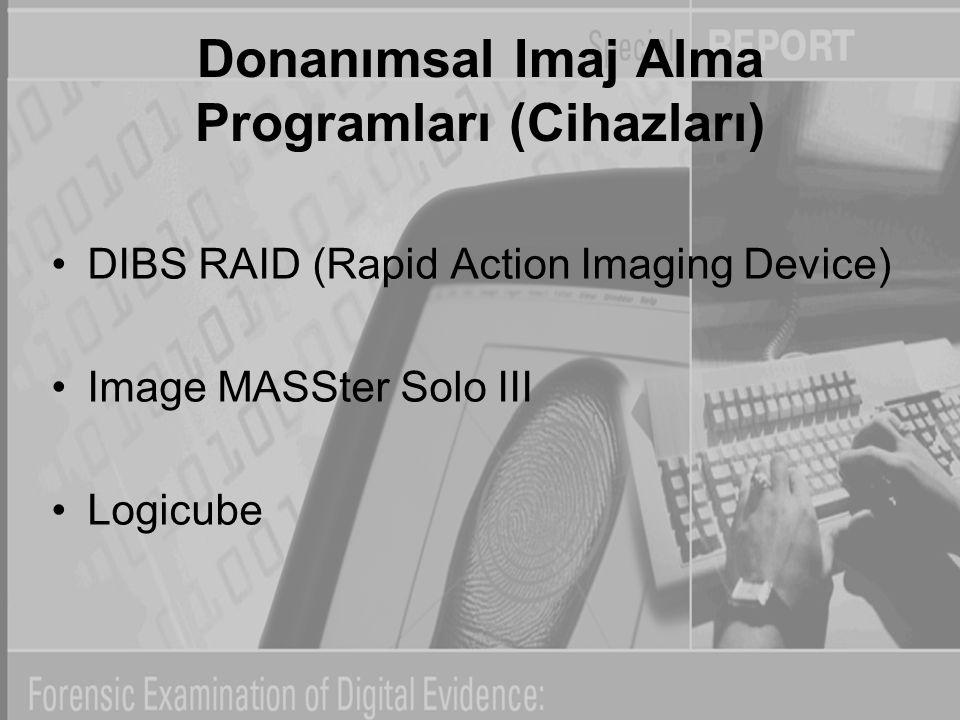 Donanımsal Imaj Alma Programları (Cihazları) DIBS RAID (Rapid Action Imaging Device) Image MASSter Solo III Logicube