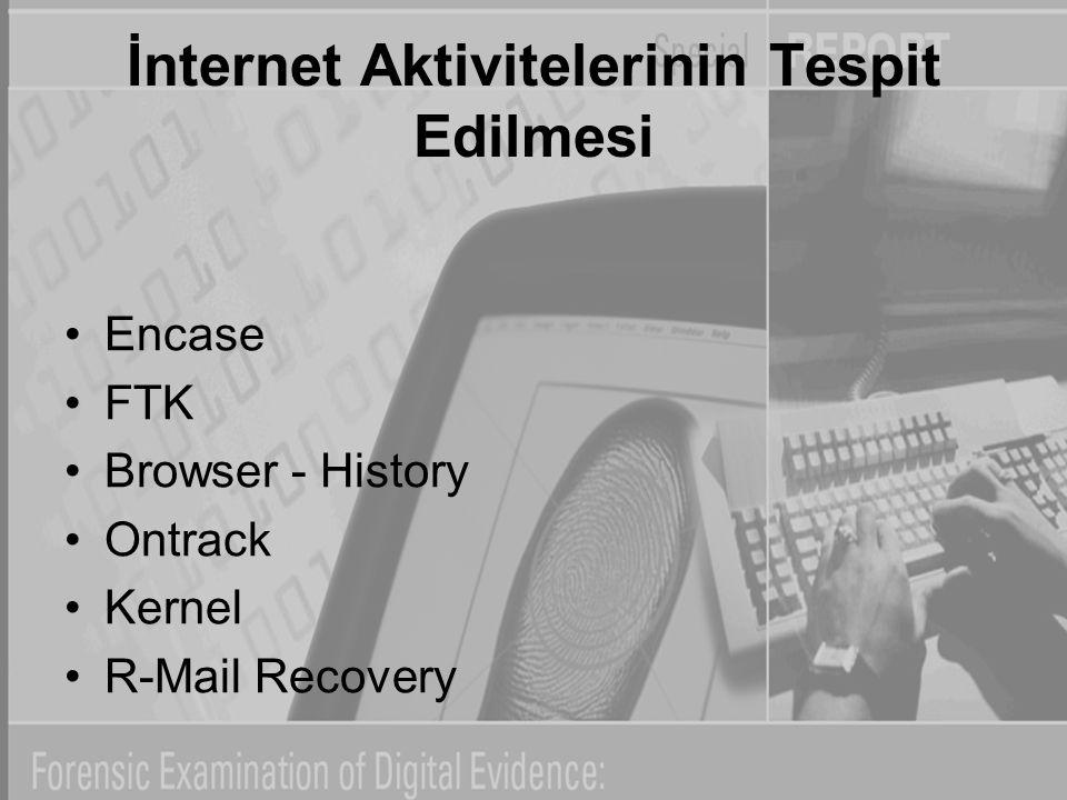 İnternet Aktivitelerinin Tespit Edilmesi Encase FTK Browser - History Ontrack Kernel R-Mail Recovery