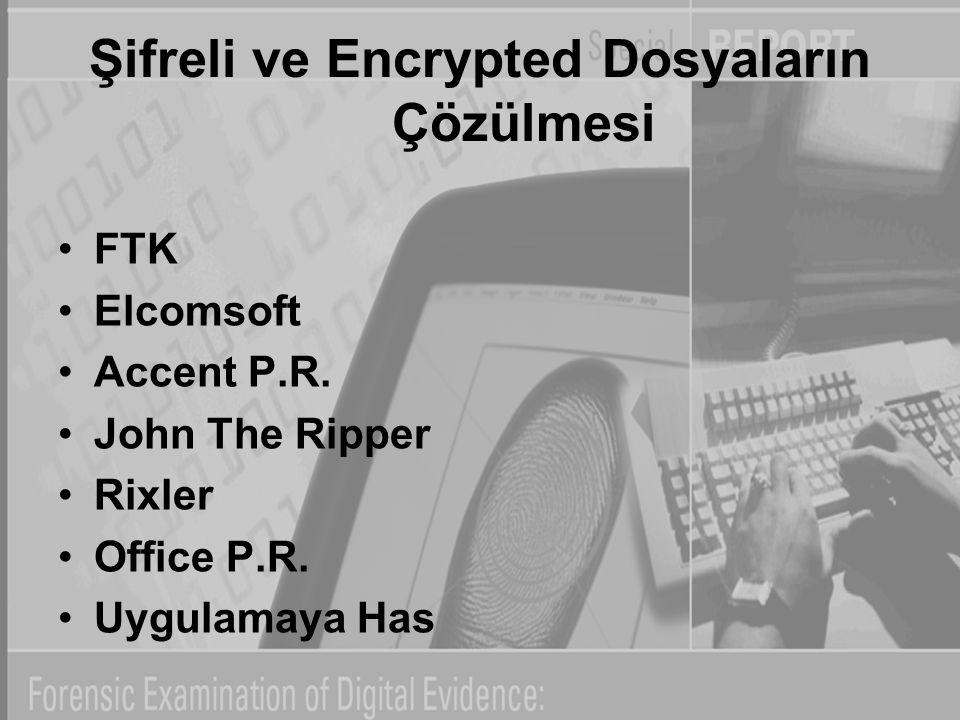 Şifreli ve Encrypted Dosyaların Çözülmesi FTK Elcomsoft Accent P.R. John The Ripper Rixler Office P.R. Uygulamaya Has