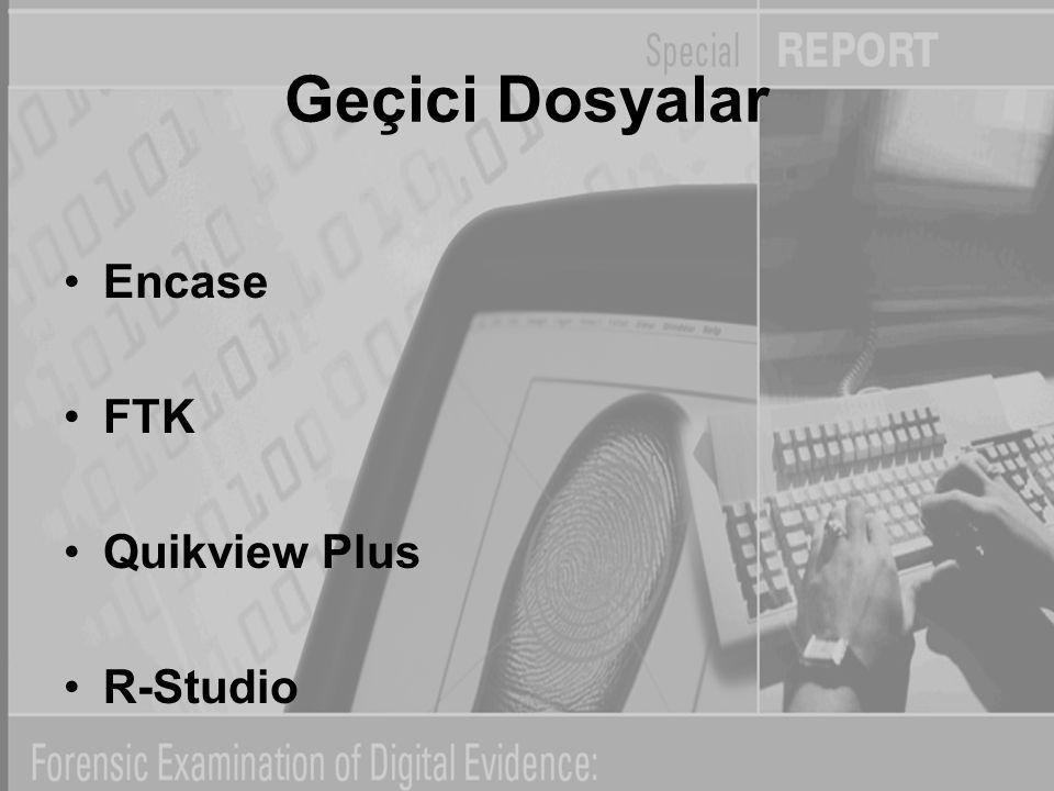 Geçici Dosyalar Encase FTK Quikview Plus R-Studio